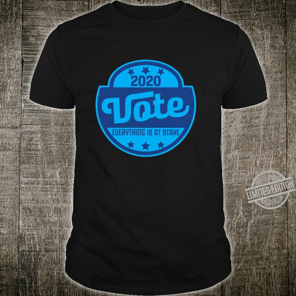 2020 Vote Everything is at stake AntiTrump Next Election Shirt