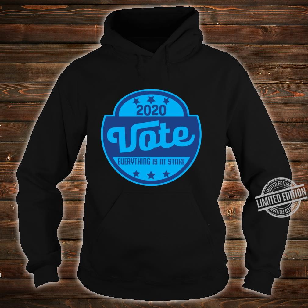 2020 Vote Everything is at stake AntiTrump Next Election Shirt hoodie