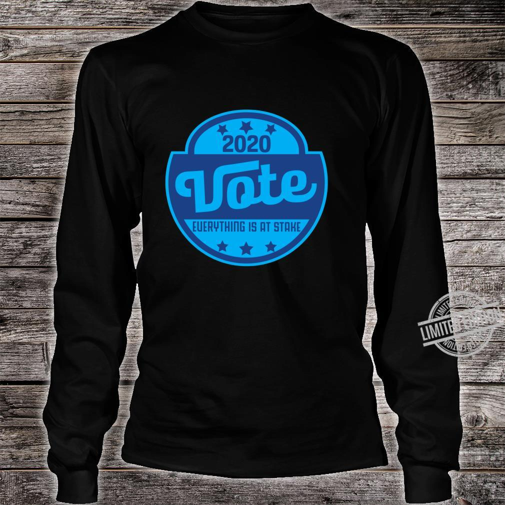 2020 Vote Everything is at stake AntiTrump Next Election Shirt long sleeved