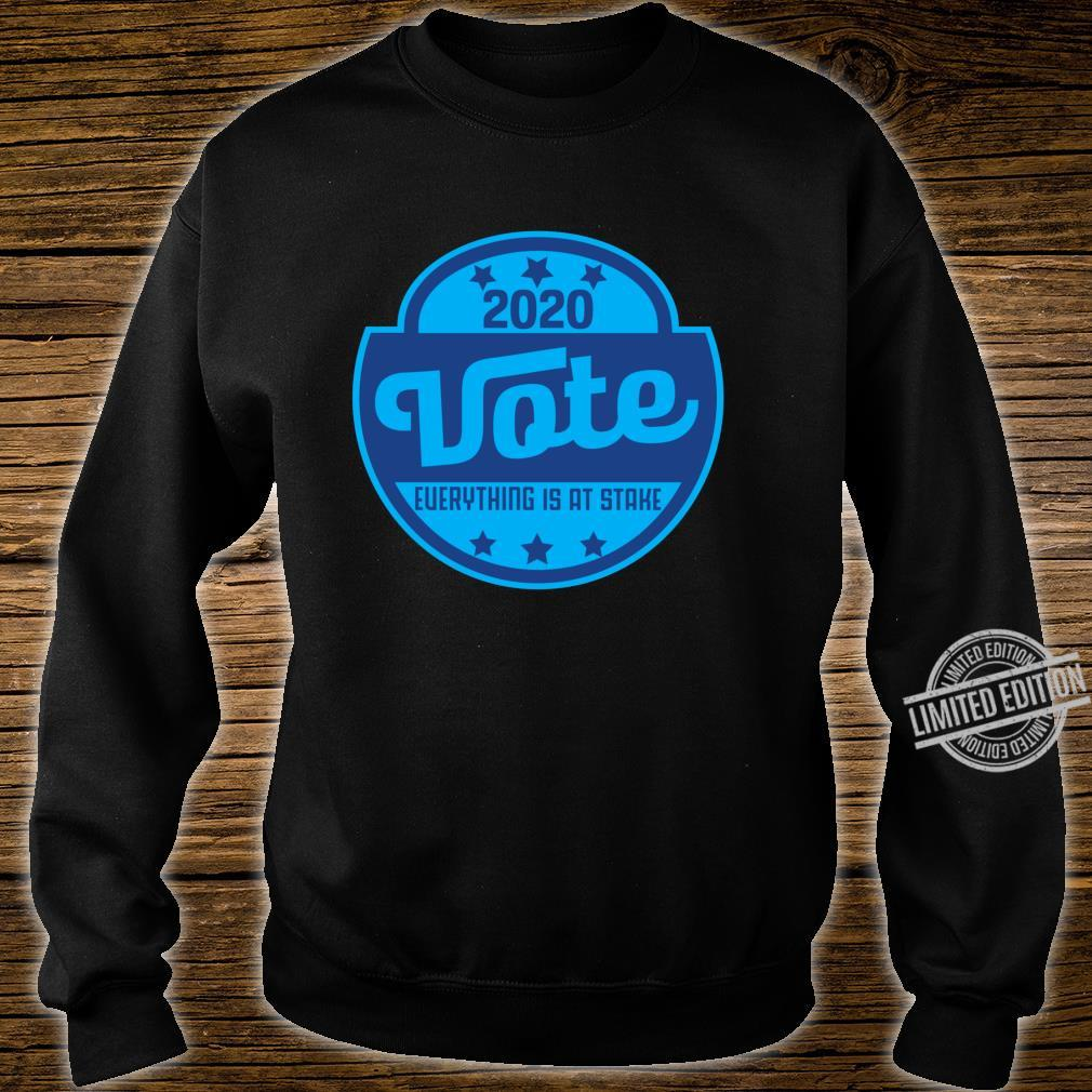 2020 Vote Everything is at stake AntiTrump Next Election Shirt sweater