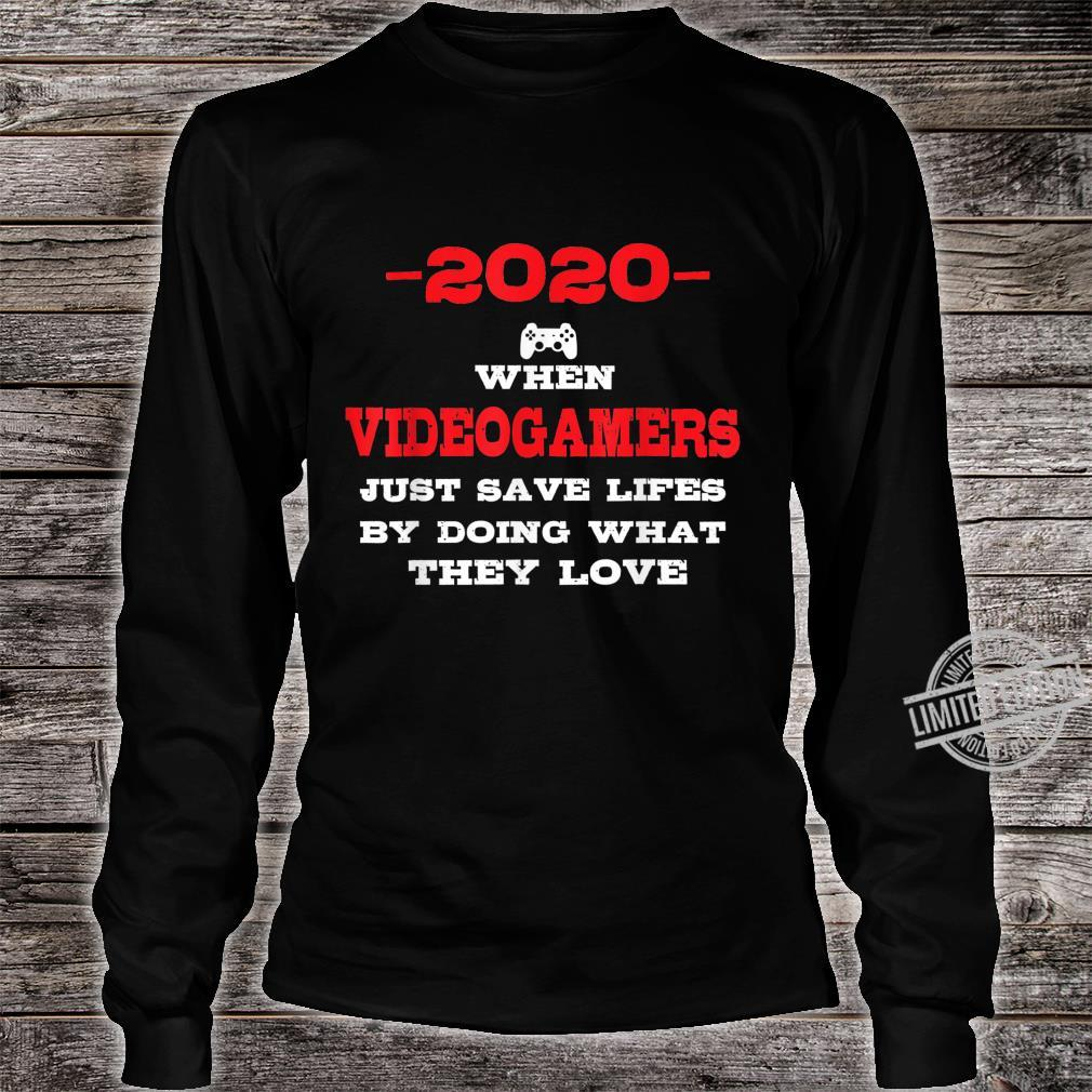 2020 When Videogamers Just Saved Lifes Videogames Shirt long sleeved