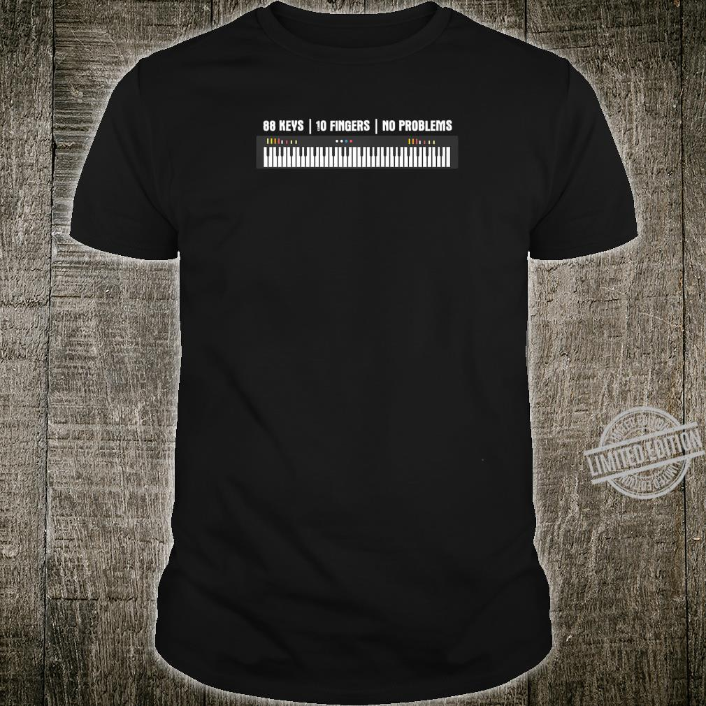 88 Keys 10 Fingers No Problems Musician Keyboardist Piano Shirt
