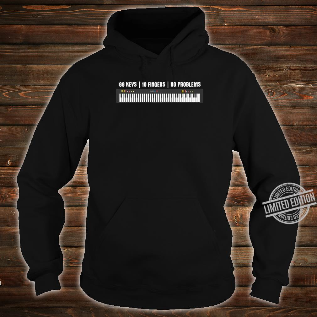 88 Keys 10 Fingers No Problems Musician Keyboardist Piano Shirt hoodie