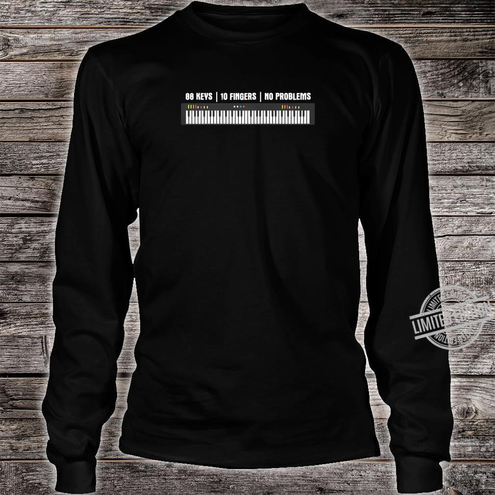 88 Keys 10 Fingers No Problems Musician Keyboardist Piano Shirt long sleeved