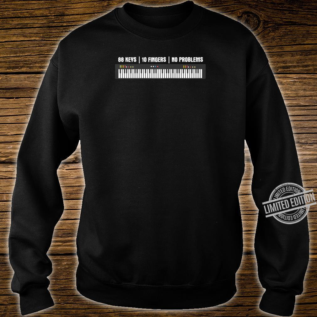 88 Keys 10 Fingers No Problems Musician Keyboardist Piano Shirt sweater