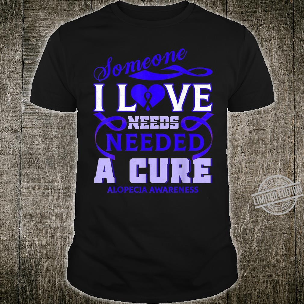 Alopecia Awareness Someone I love needed a cure Shirt