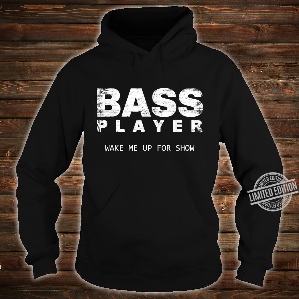 Bass Player Wake Me Up For The Show Bassist Shirt hoodie