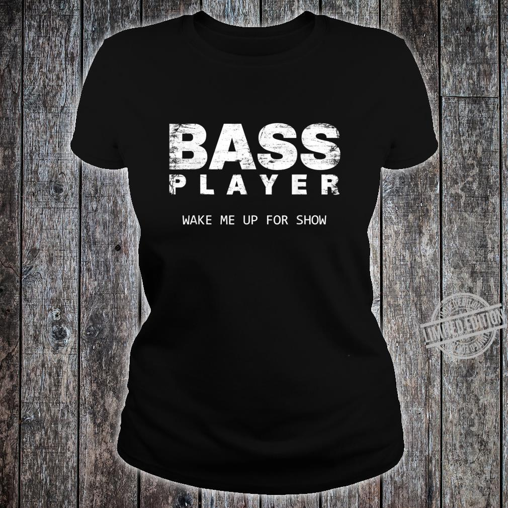Bass Player Wake Me Up For The Show Bassist Shirt ladies tee