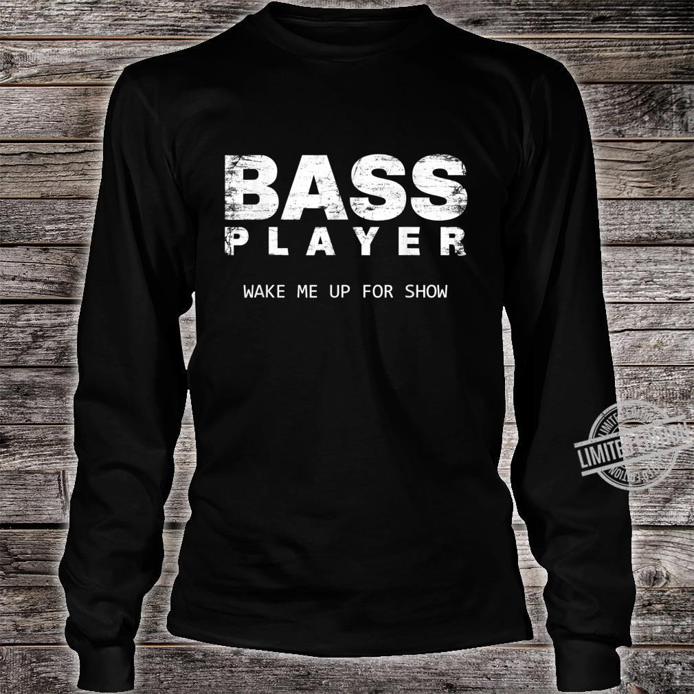 Bass Player Wake Me Up For The Show Bassist Shirt long sleeved
