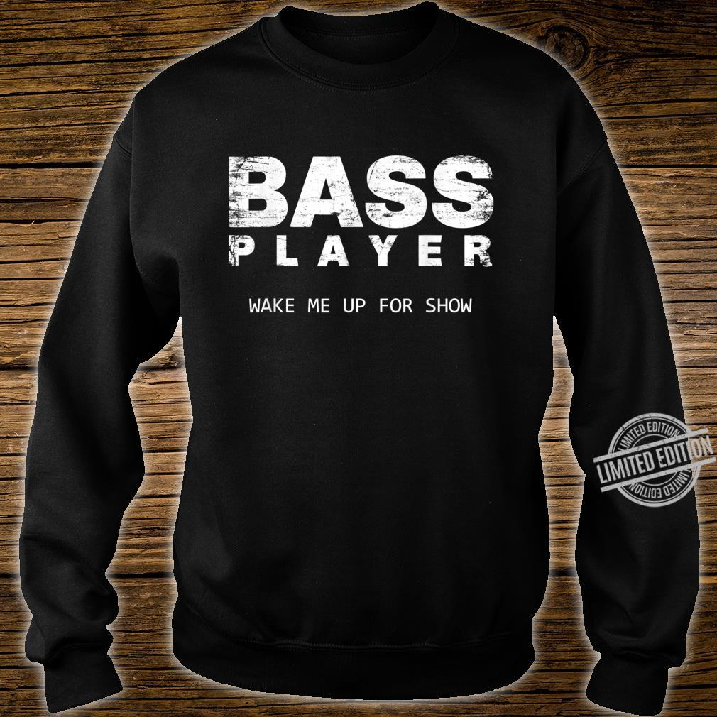 Bass Player Wake Me Up For The Show Bassist Shirt sweater