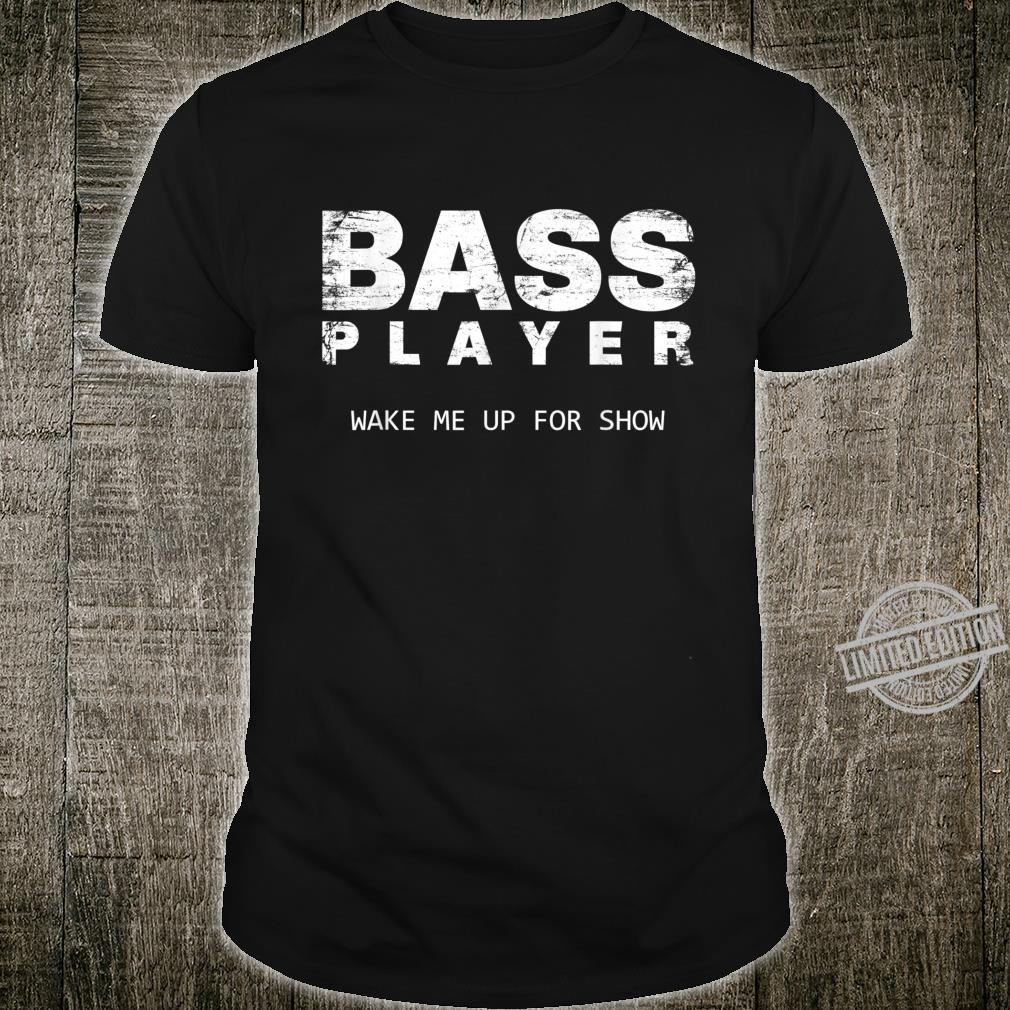 Bass Player Wake Me Up For The Show Bassist Shirt