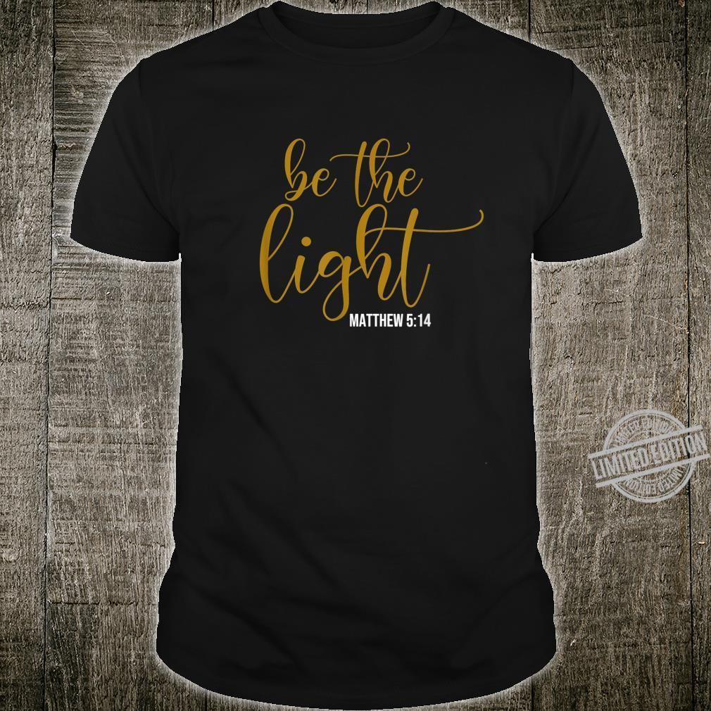 Be The Light Matthew 514 Christian Shirt