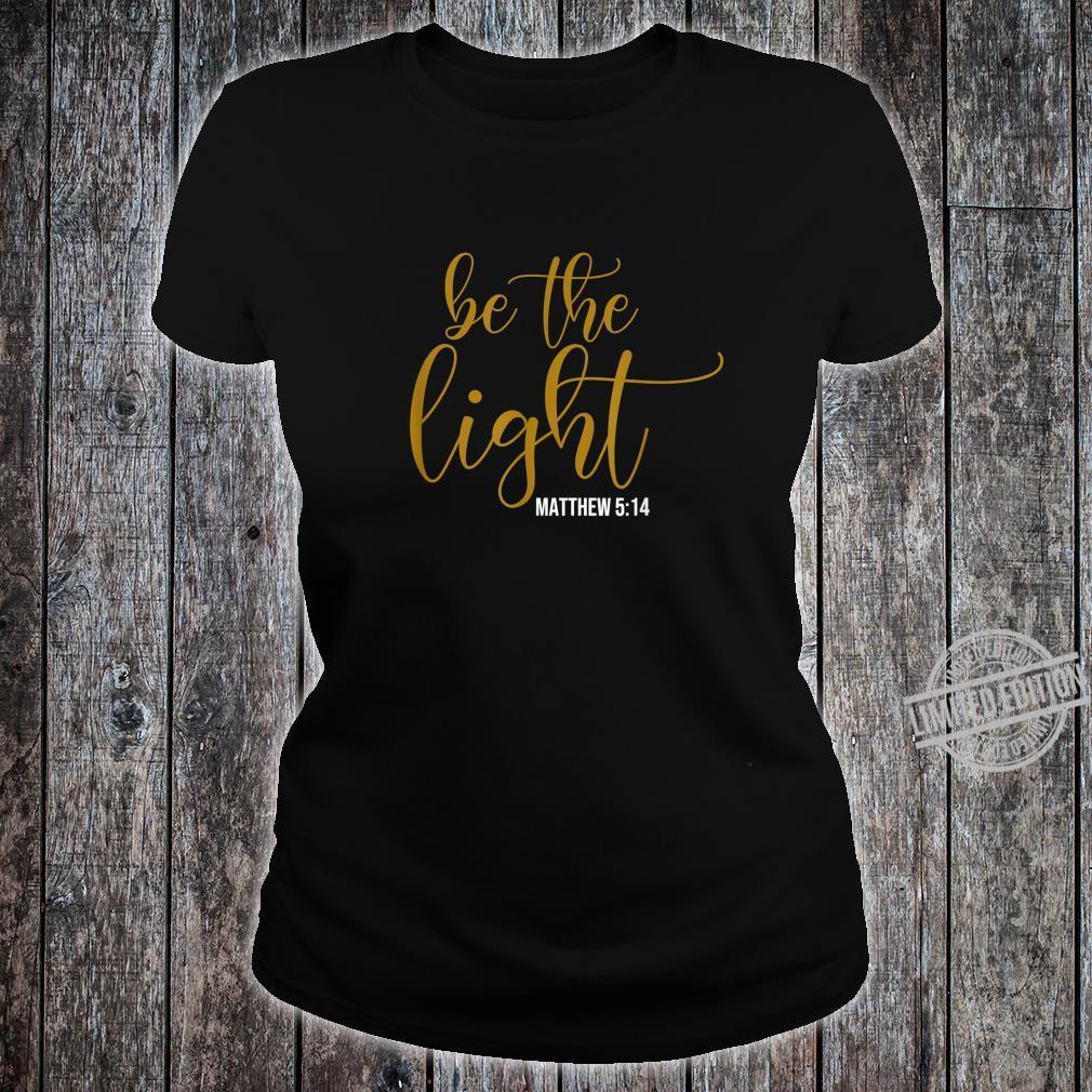 Be The Light Matthew 514 Christian Shirt ladies tee