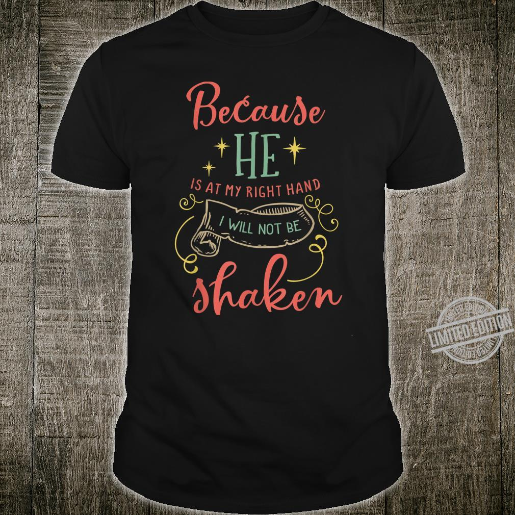Because He is at my right hand I will not be shaken Shirt