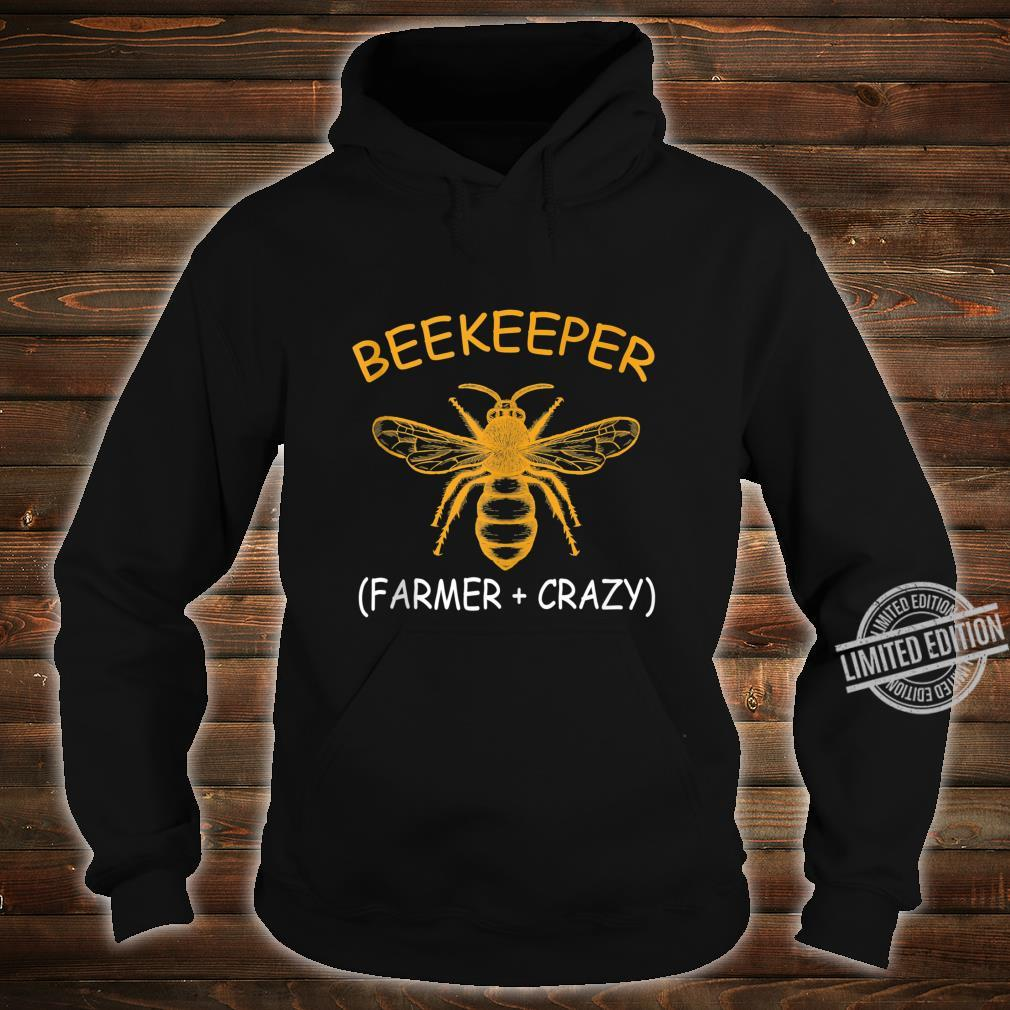Beekeeping Shirt Beekeeper Farmer Plus Crazy Shirt hoodie