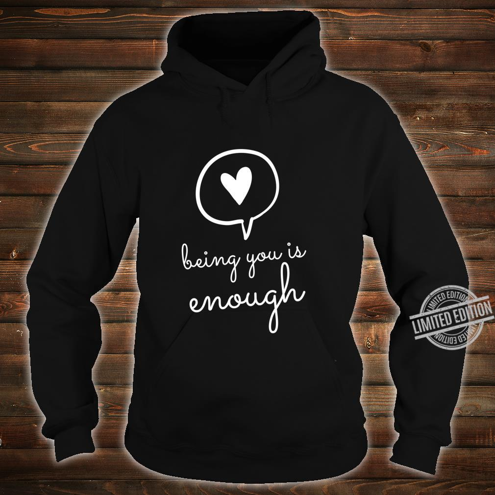 Being You Is Enough Inspiration Motivational Positive Quote Shirt hoodie