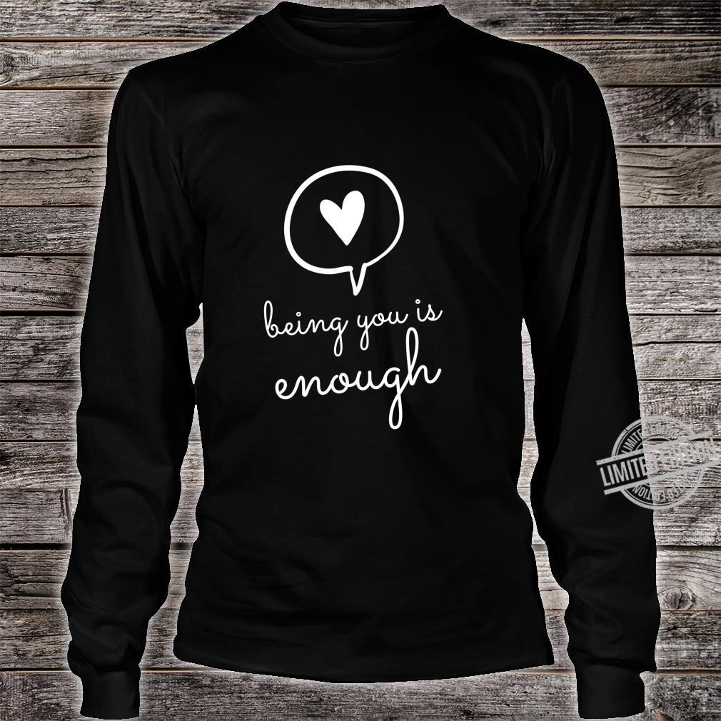 Being You Is Enough Inspiration Motivational Positive Quote Shirt long sleeved
