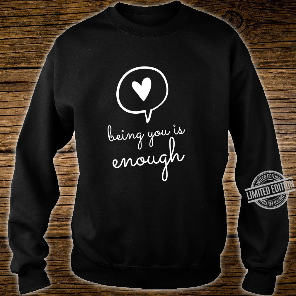 Being You Is Enough Inspiration Motivational Positive Quote Shirt sweater