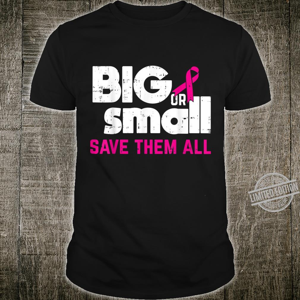 Big Or Small Save Them All Cool Breast Cancer Awareness Shirt