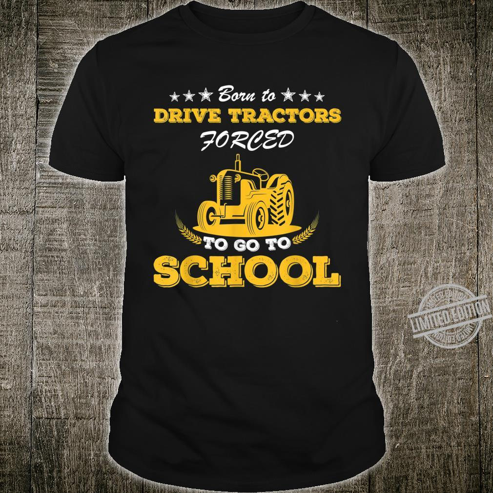 Born to Drive Tractors Forced to go to School Farmer Shirt