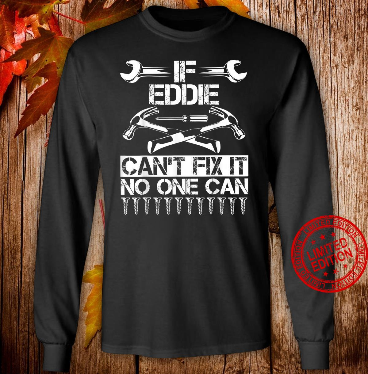 EDDIE Fix It Birthday Personalized Name Dad Idea Shirt long sleeved