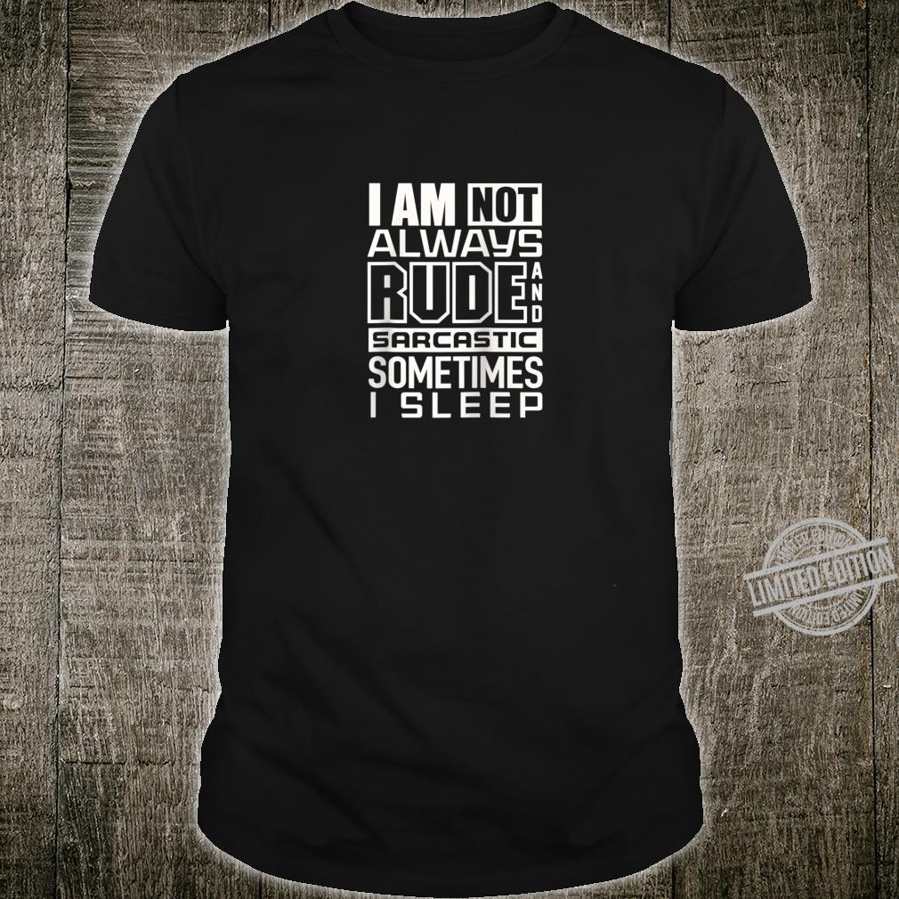 Funny I am Not always Rude and sarcastic Shirt