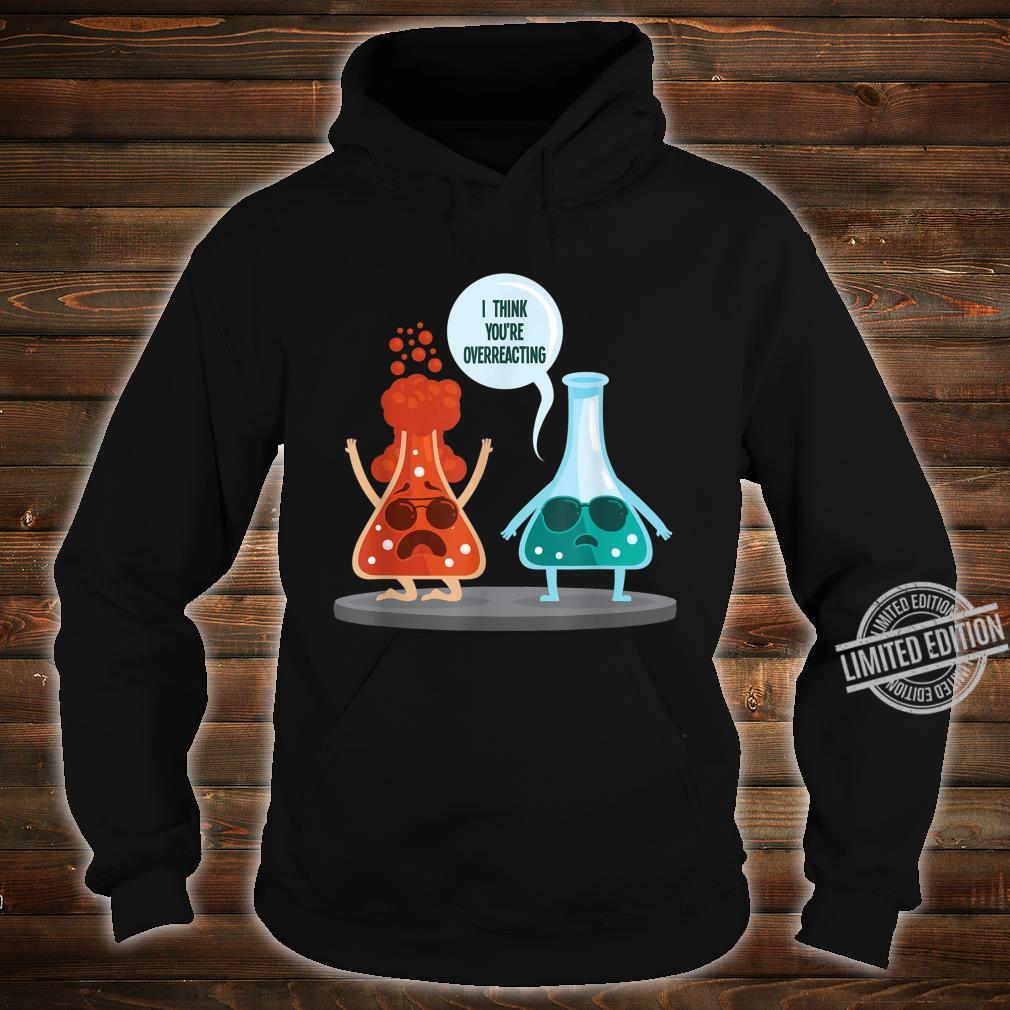 I Think Youre Overreacting Nerd Chemistry Shirt hoodie
