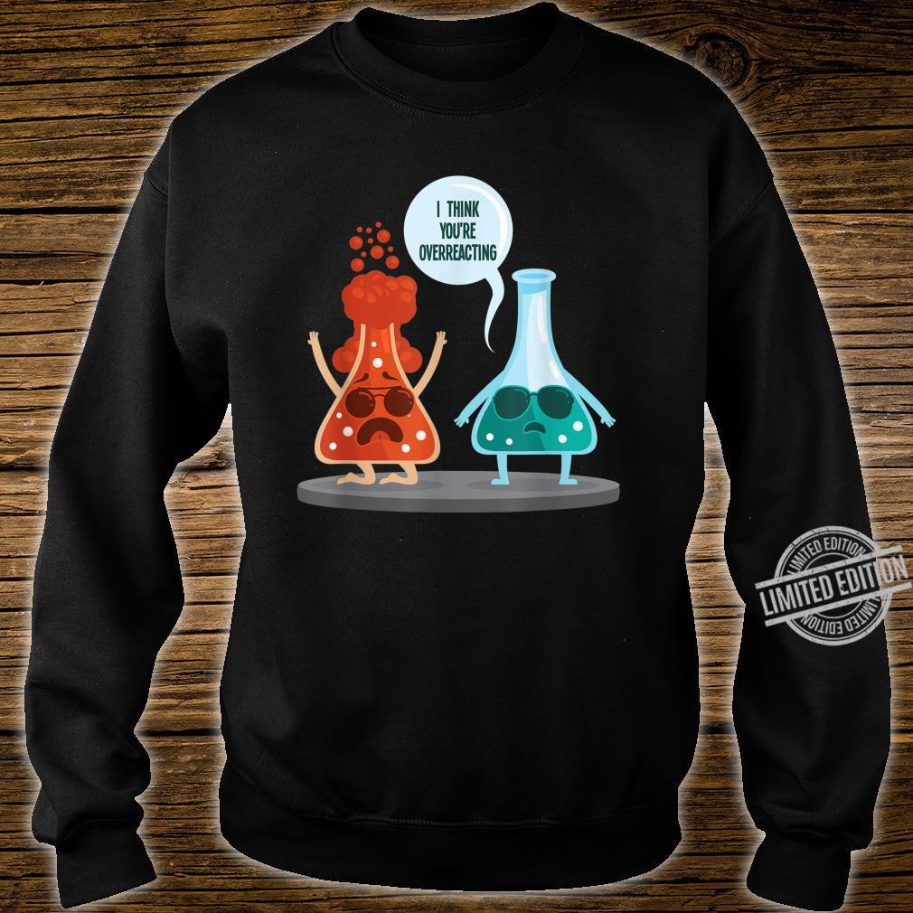 I Think Youre Overreacting Nerd Chemistry Shirt sweater