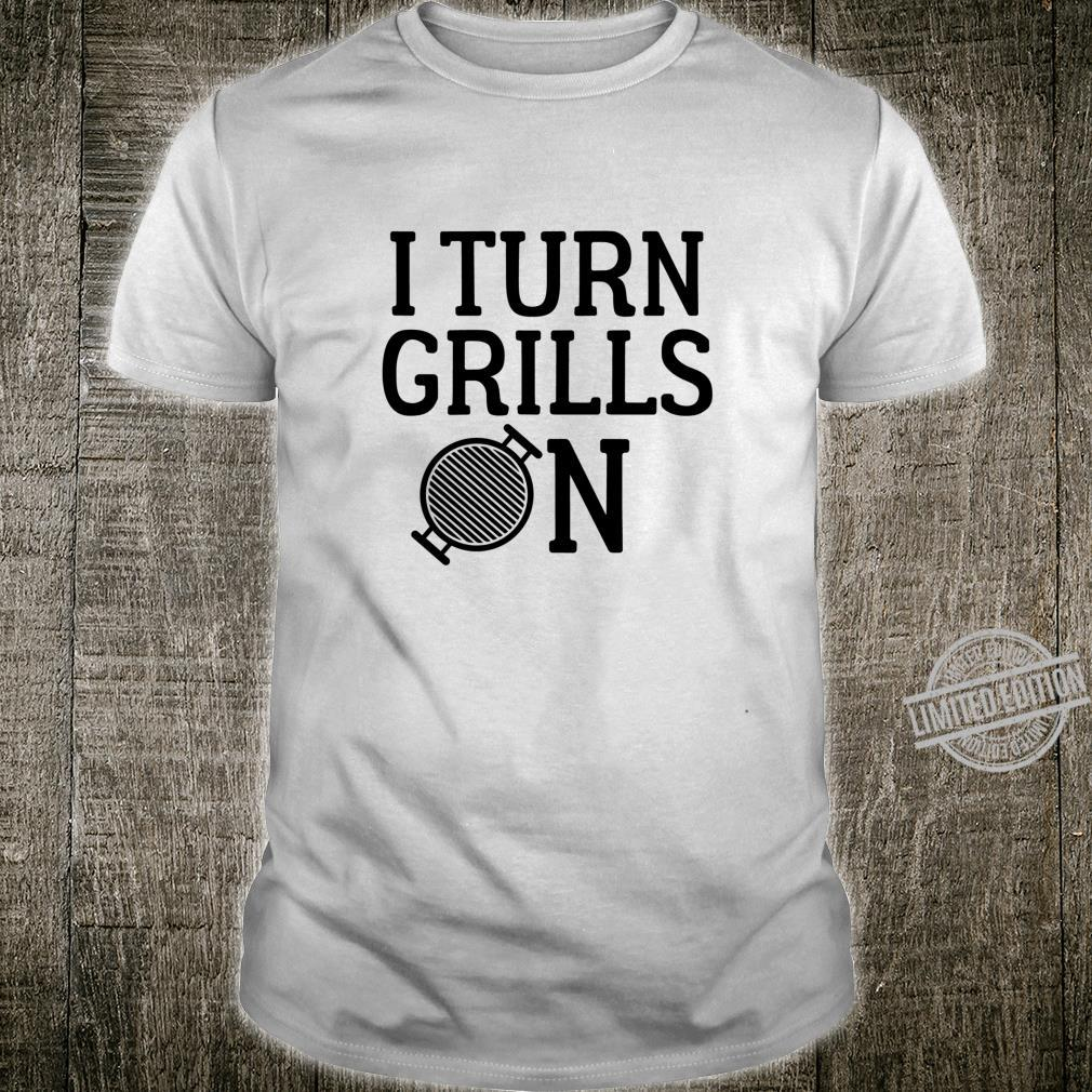 I Turn Grills On Grilling Shirt