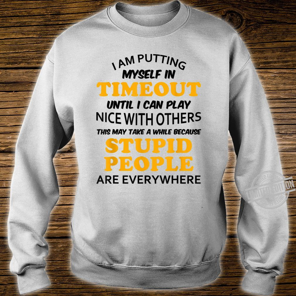 I am putting myself in timeout until I can play nice Shirt sweater