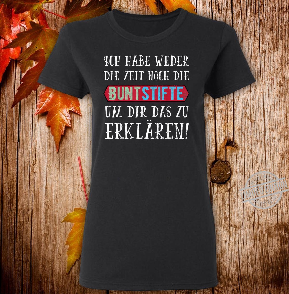 Ich Habe Weder die Zeit Noch Die Buntstifte Geschenk Shirt ladies tee