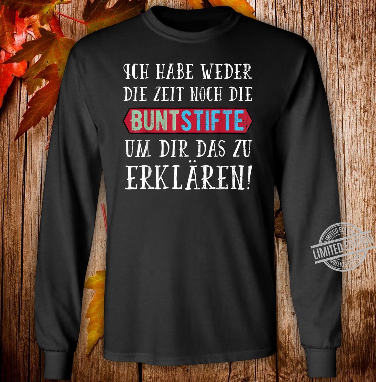 Ich Habe Weder die Zeit Noch Die Buntstifte Geschenk Shirt long sleeved