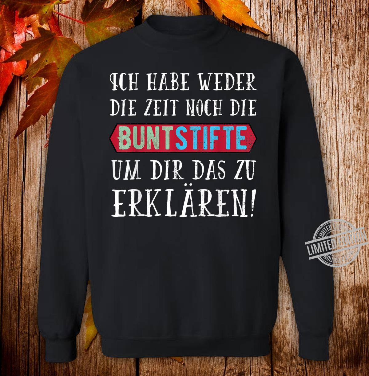 Ich Habe Weder die Zeit Noch Die Buntstifte Geschenk Shirt sweater