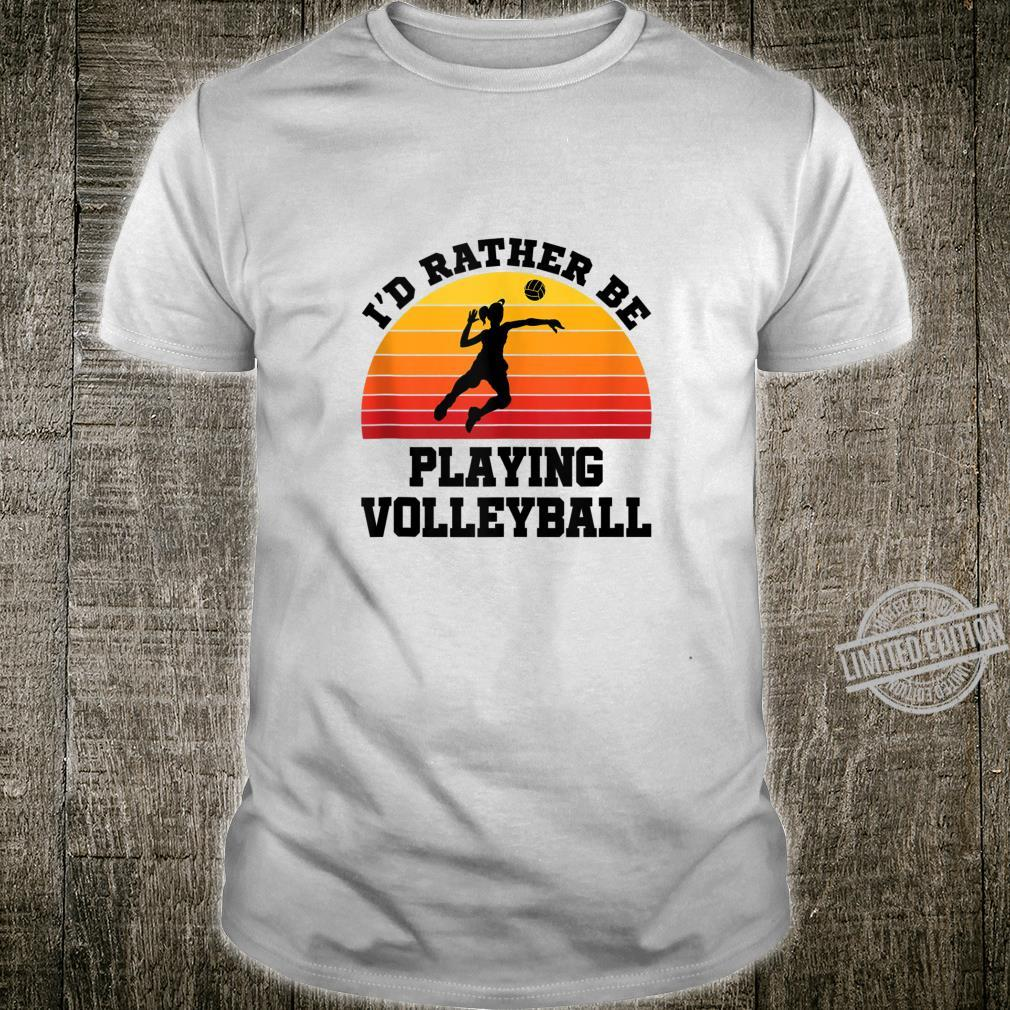 I'd Rather Be Playing Volleyball Retro Player Quote Shirt