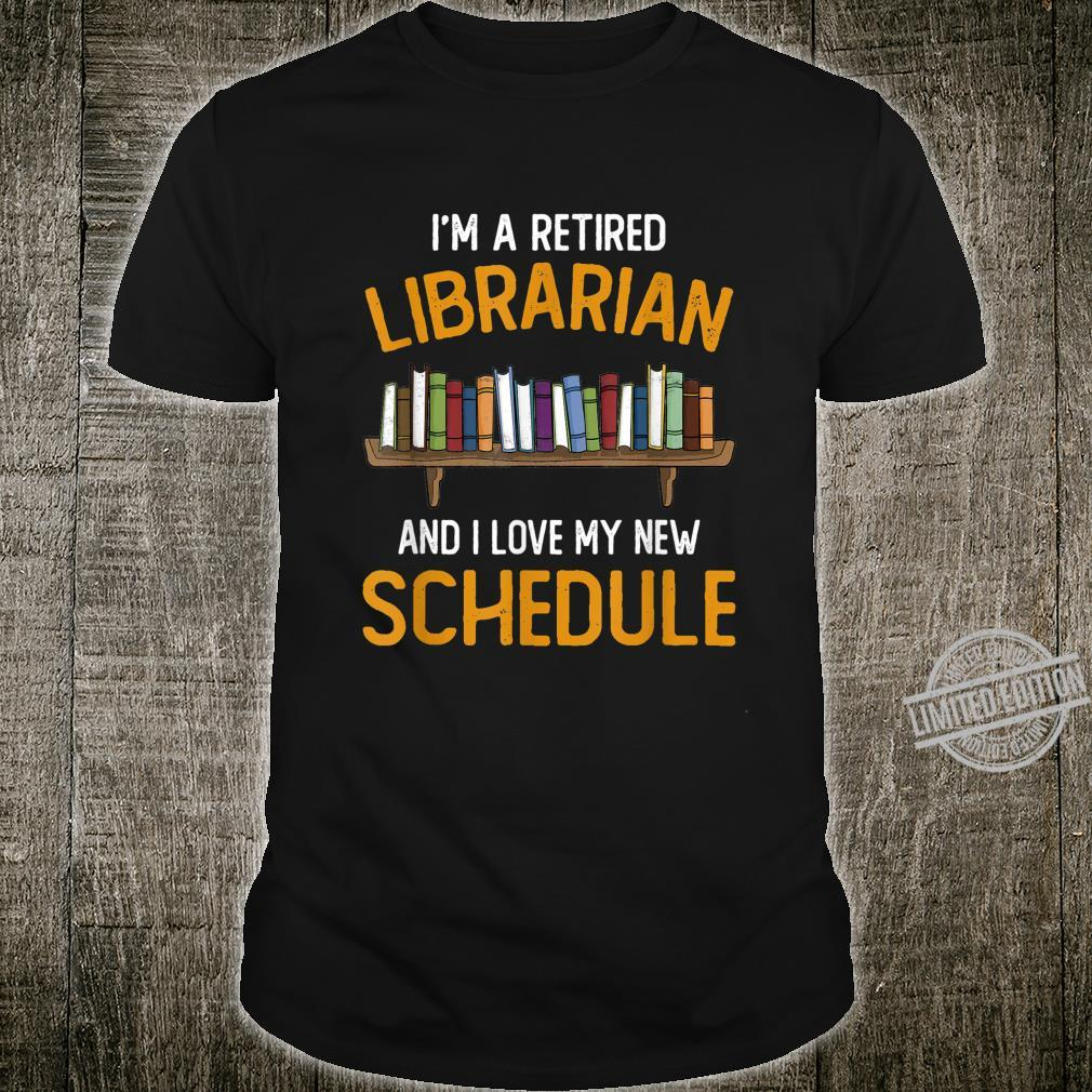 I'm A Retired Librarian And I Love My New Schedule Shirt