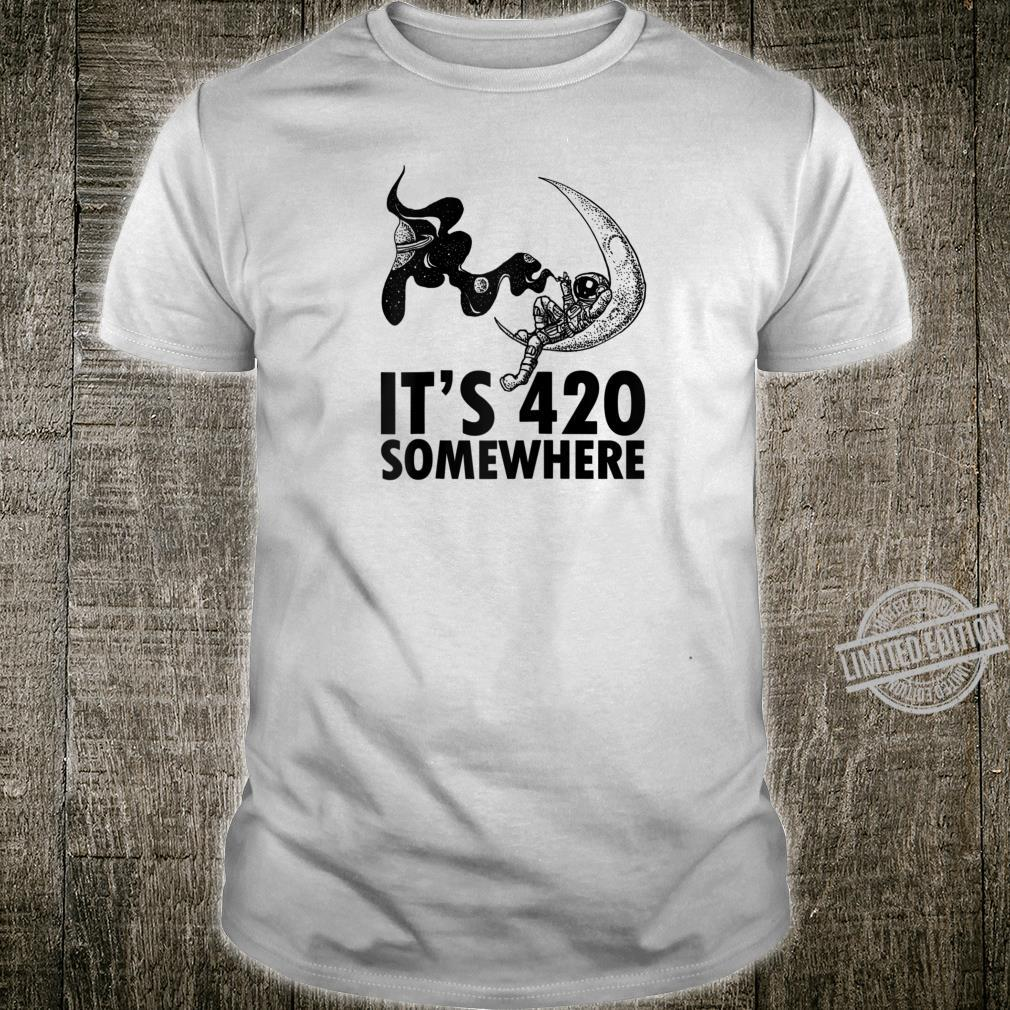 It's 420 somewhere astronaut Shirt