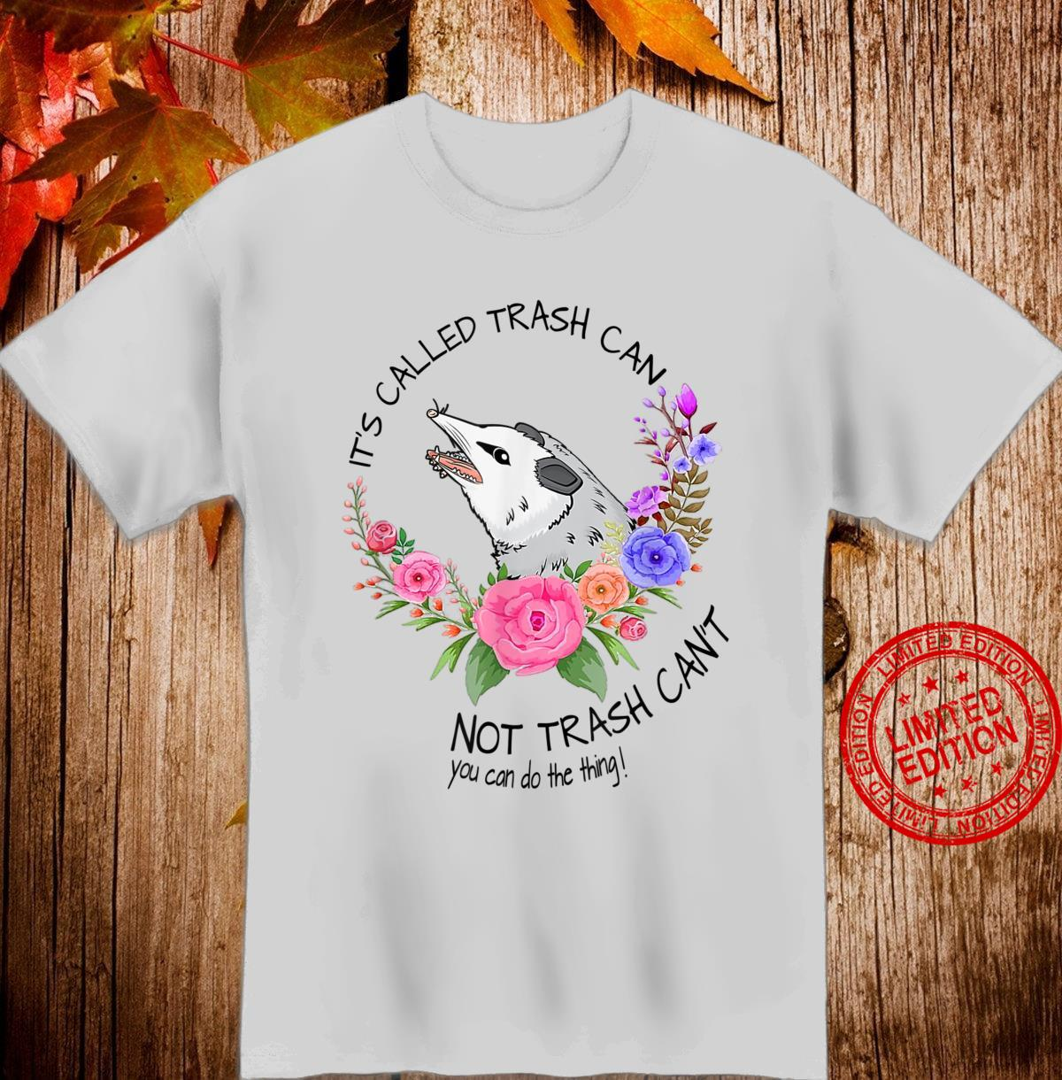 It's called trash can not trash can't Possum with flowers Shirt