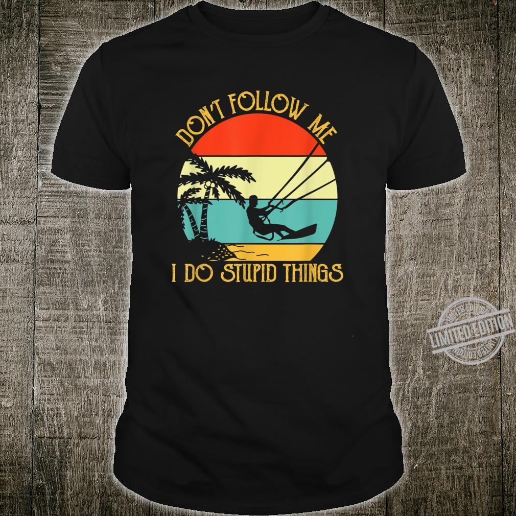 Kitesurfings Follow Stupid Things Quote Apparel Shirt