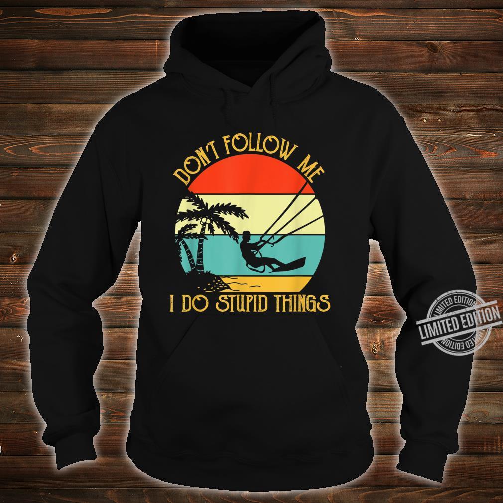 Kitesurfings Follow Stupid Things Quote Apparel Shirt hoodie