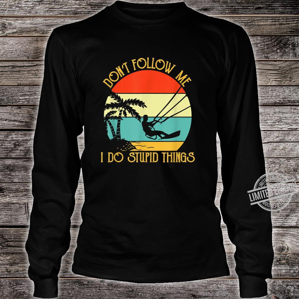 Kitesurfings Follow Stupid Things Quote Apparel Shirt long sleeved