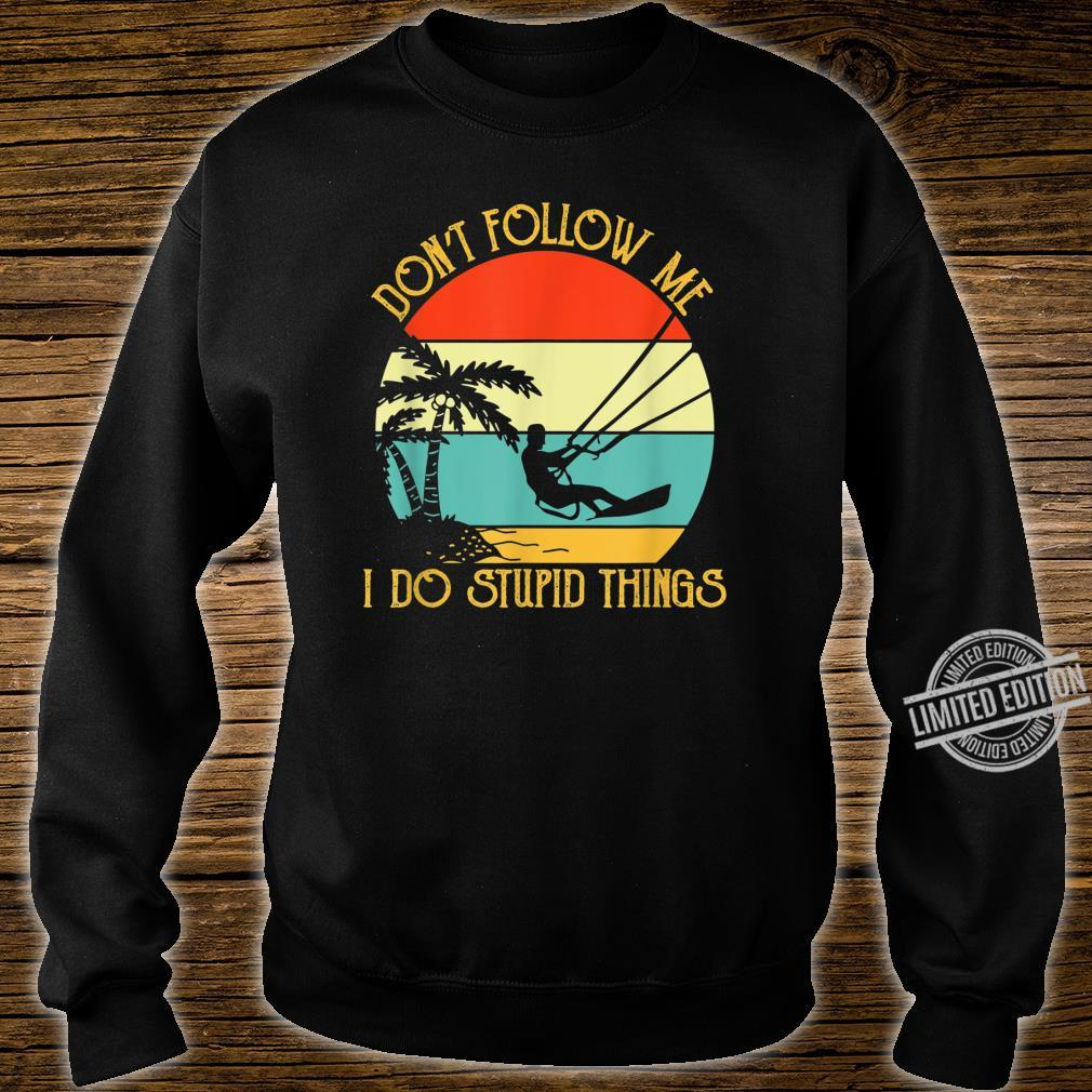 Kitesurfings Follow Stupid Things Quote Apparel Shirt sweater
