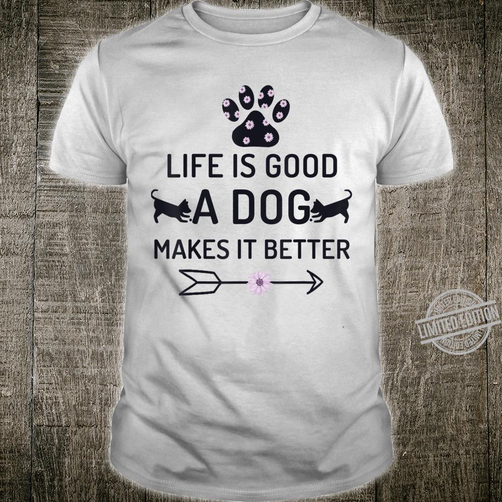 Life Is Good A Dog Makes Shirt