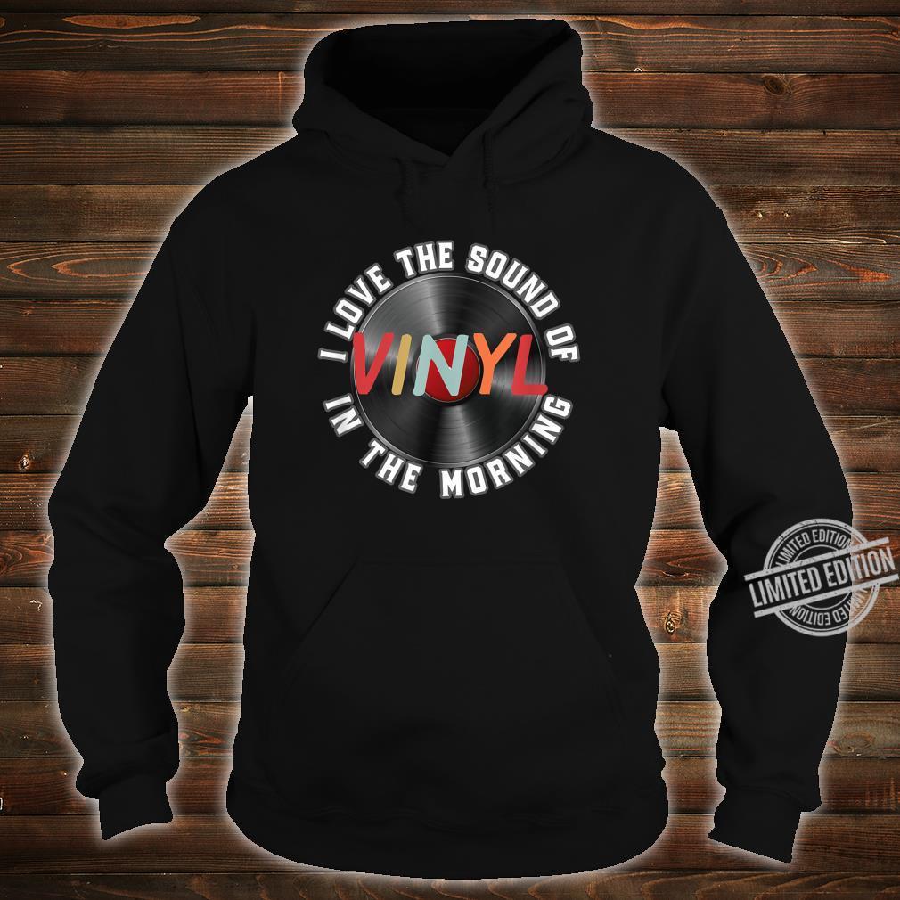 Love The Sound Of Vinyl In The Morning Vinyl Record LP DJ Shirt hoodie