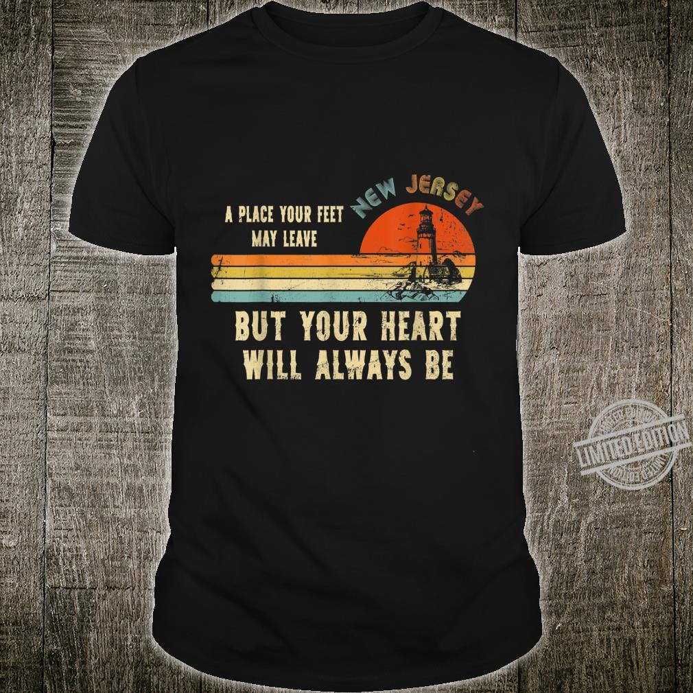 New Jersey A Place Your Feet May Leave But Your Heart Shirt