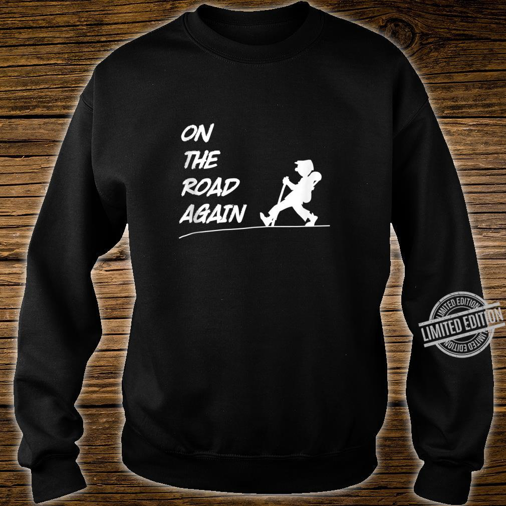 On The Road Again Wanderer Outdoors Hiking Backpacker Shirt sweater