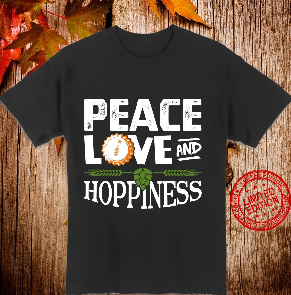 Peace Love and Hoppiness Craft Beer IPAs Brewing Shirt