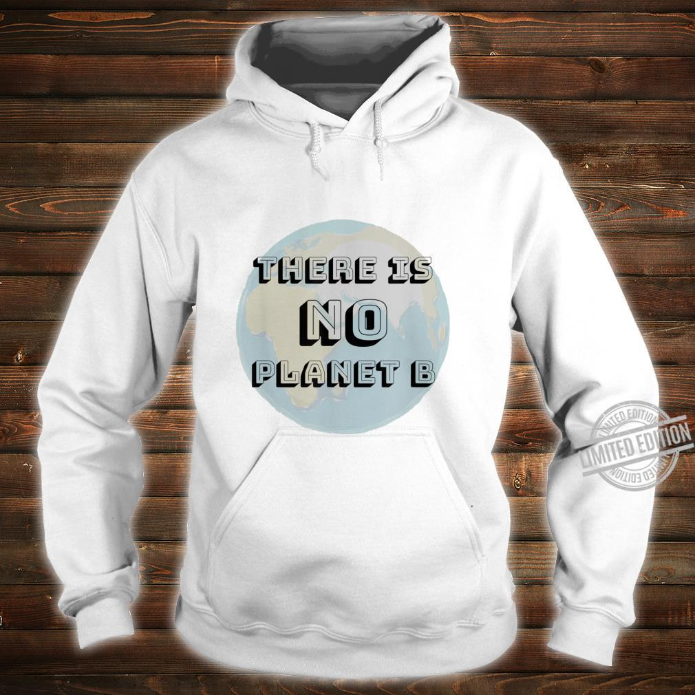 There Is No Planet B Shirt hoodie