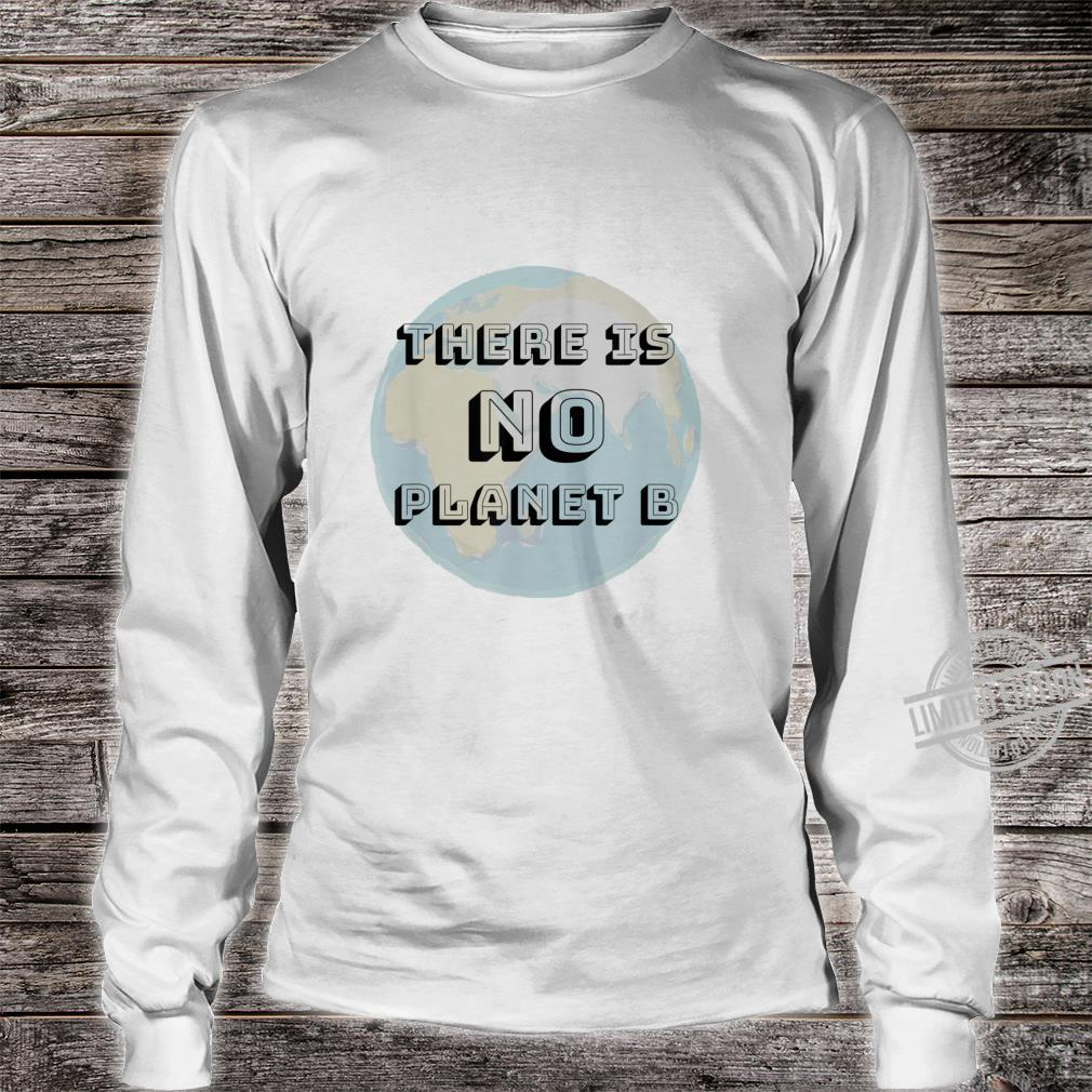 There Is No Planet B Shirt long sleeved