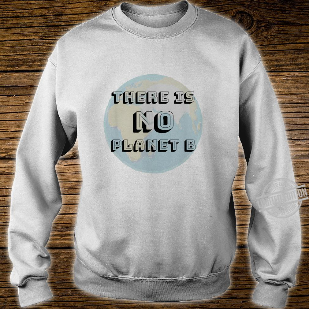 There Is No Planet B Shirt sweater