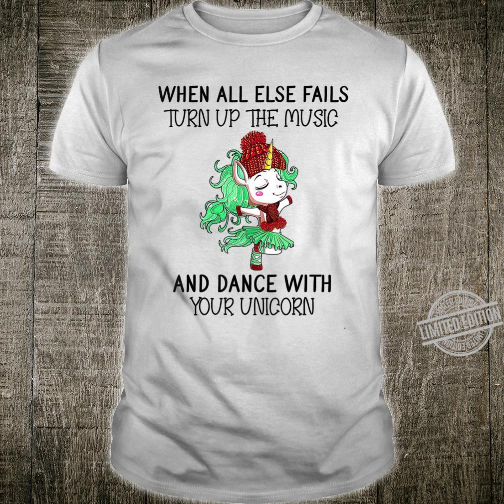Unicorn When All Else Fails Turn Up The Music And Dance Shirt